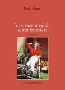 """La copertina dell'autobiografia di Paola Giusti, """"Io, vivace invalida senza frontiere""""."""